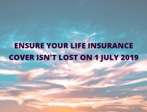 On 1 July 2019 your Life Insurance cover may be lost!