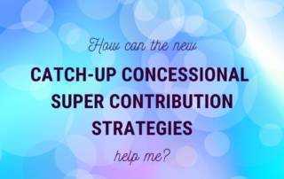 catch up concessional super contribution strategies image