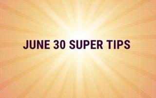 june 30 super tips 2020